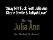 3Way Milf Fuck Fest! Julia Ann Cherie Deville & Aaliyah Love